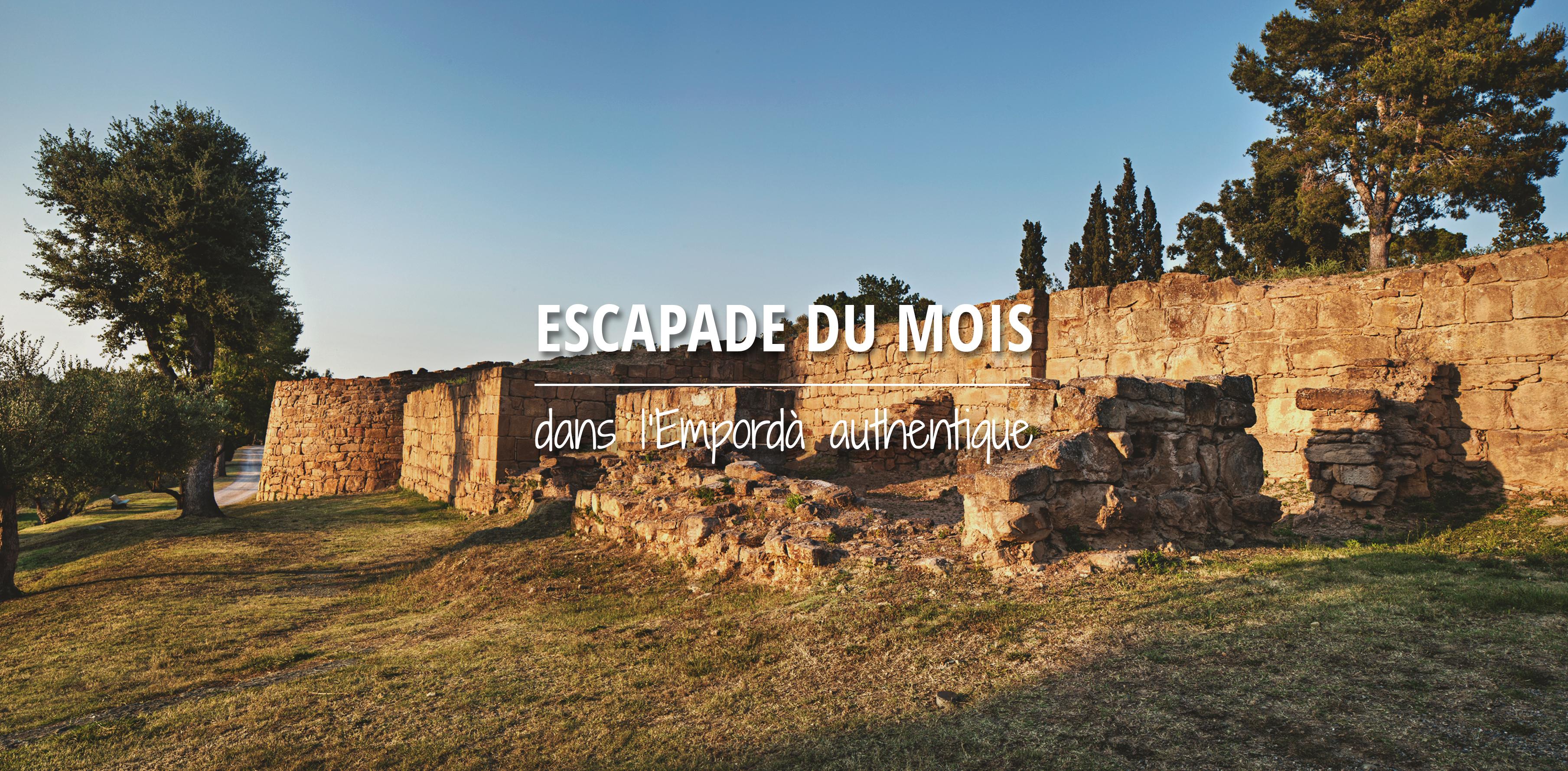Escapade du mois dans l'Empordà authentique